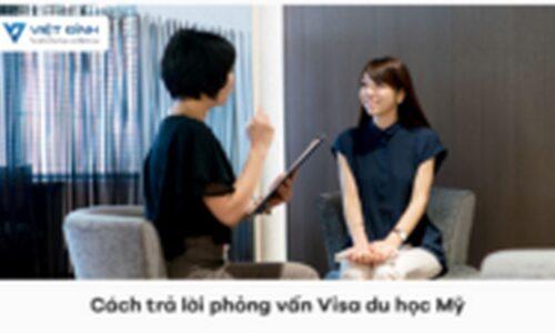 Cách trả lời phỏng vấn Visa du học Mỹ thông minh