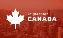 Chi phí du học Canada 2021 là bao nhiêu – Bạn có biết?